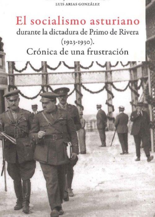 EL SOCIALISMO ASTURIANO DURANTE LA DICTADURA DE PRIMO DE RIVERA(1923-1930). CRÓNICA DE UNA FRUSTRACIÓN